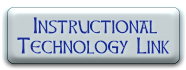 For Instructional Technology link, click here!